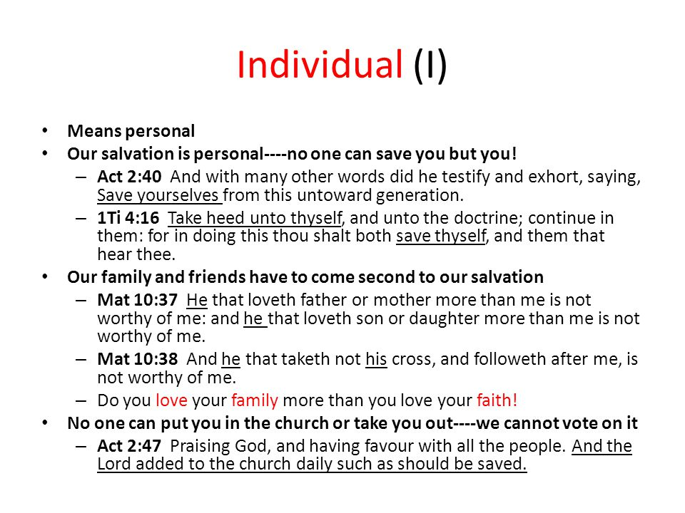 Individual (I) Means personal Our salvation is personal----no one can save you but you.