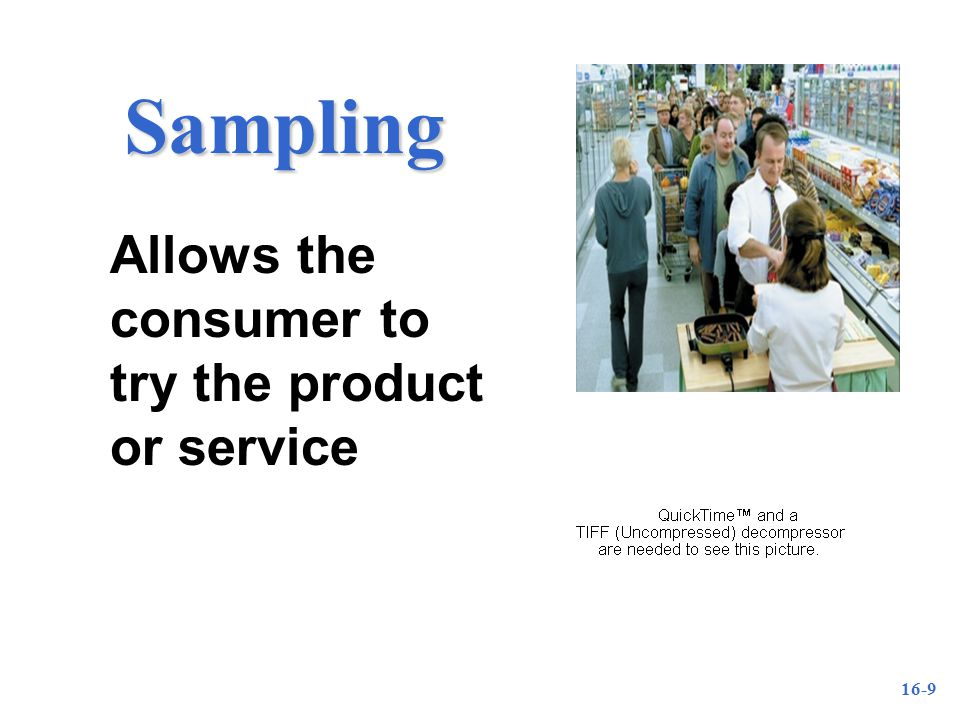 16-9 Sampling Allows the consumer to try the product or service