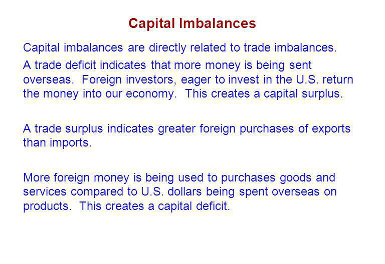 Capital Imbalances Capital imbalances are directly related to trade imbalances.