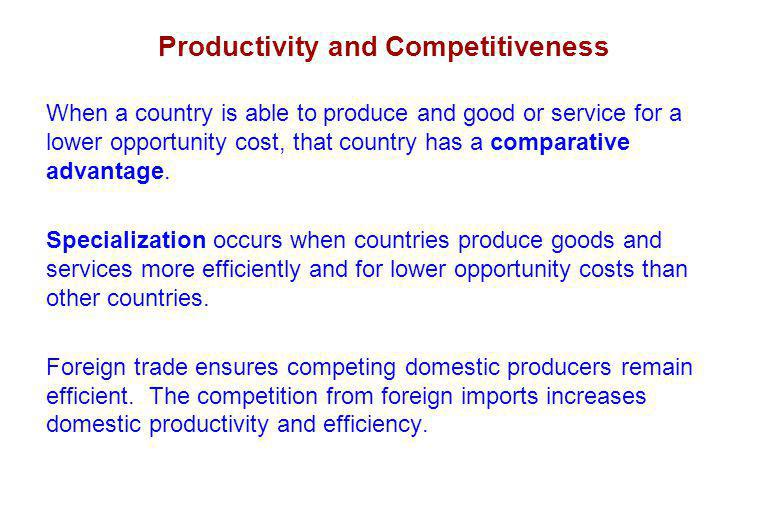 Productivity and Competitiveness When a country is able to produce and good or service for a lower opportunity cost, that country has a comparative advantage.