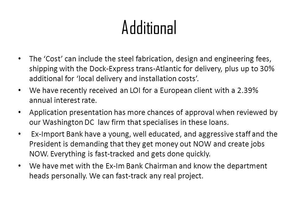 Additional The 'Cost' can include the steel fabrication, design and engineering fees, shipping with the Dock-Express trans-Atlantic for delivery, plus up to 30% additional for 'local delivery and installation costs'.