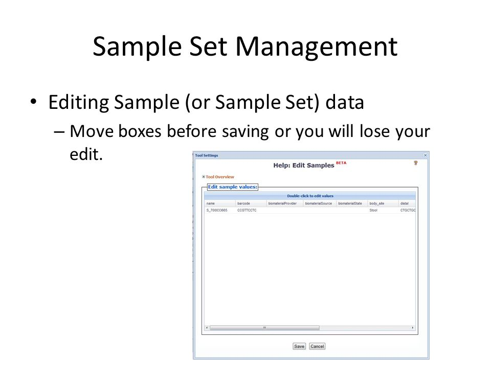 Sample Set Management Editing Sample (or Sample Set) data – Move boxes before saving or you will lose your edit.