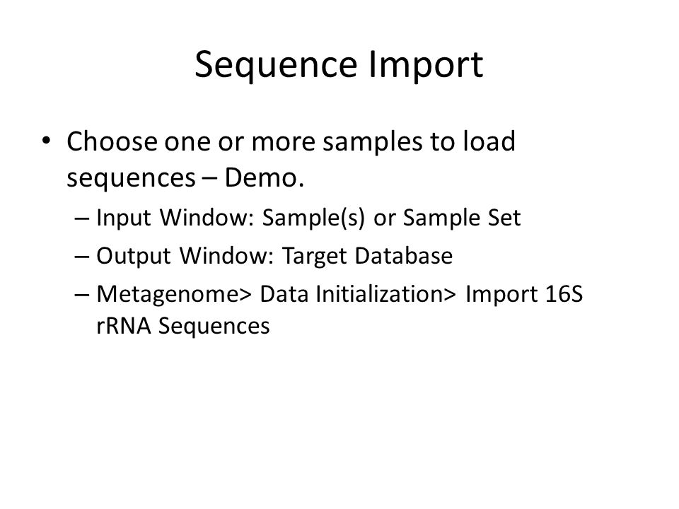Sequence Import Choose one or more samples to load sequences – Demo.