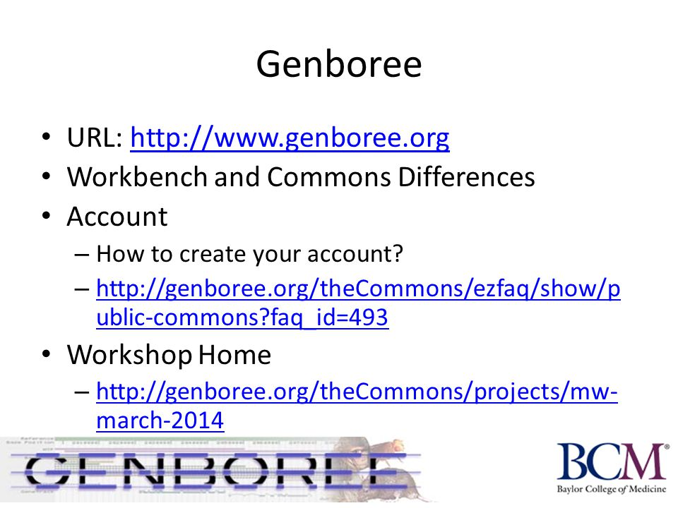 Genboree URL:   Workbench and Commons Differences Account – How to create your account.