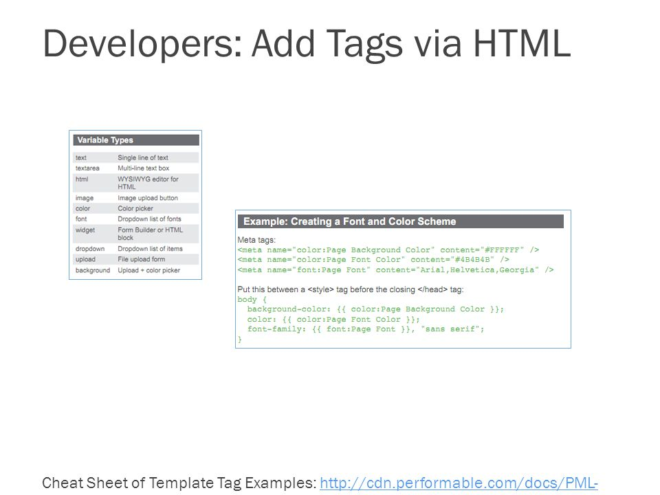 Developers: Add Tags via HTML Cheat Sheet of Template Tag Examples:   Cheatsheet.pdfhttp://cdn.performable.com/docs/PML- Cheatsheet.pdf