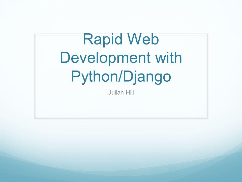 Rapid Web Development with Python/Django Julian Hill  - ppt