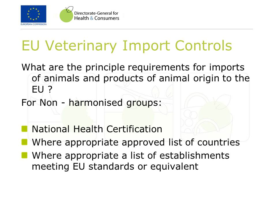 EU Veterinary Import Controls What are the principle requirements for imports of animals and products of animal origin to the EU .