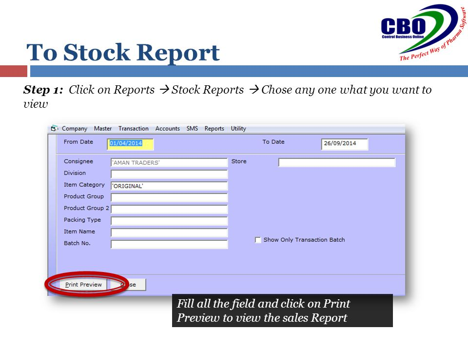 To Stock Report Step 1: Click on Reports  Stock Reports  Chose any one what you want to view Fill all the field and click on Print Preview to view the sales Report
