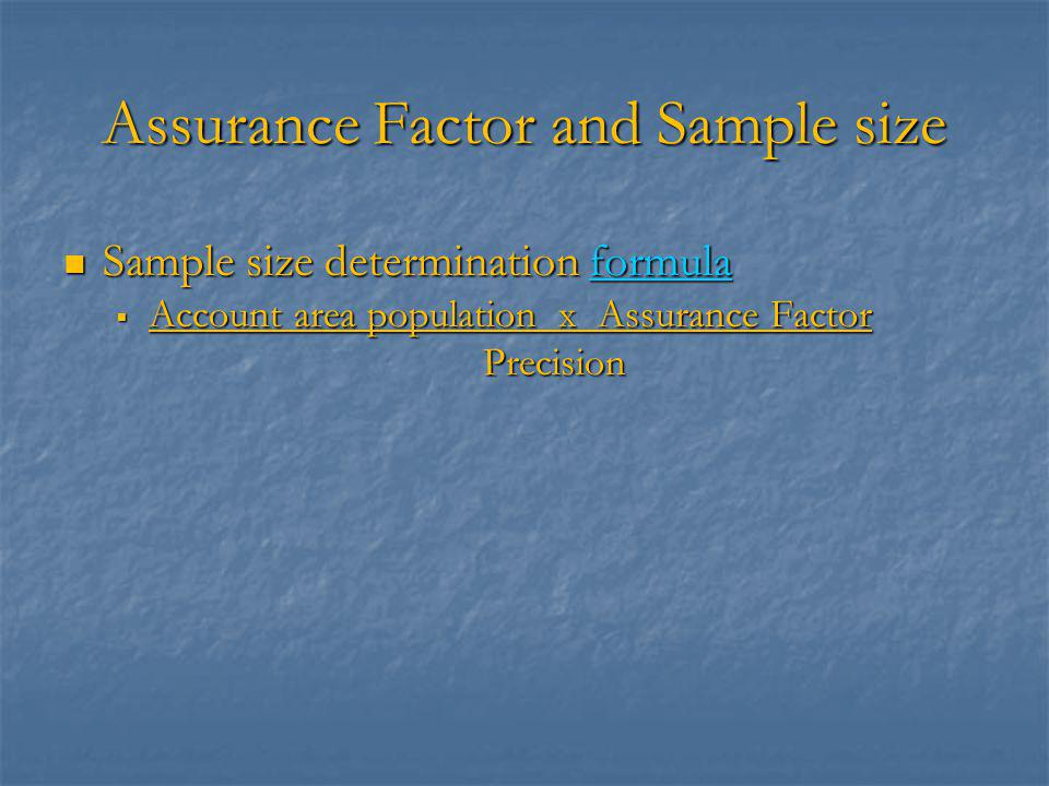 Assurance Factor and Sample size Sample size determination formula Sample size determination formulaformula  Account area population x Assurance Factor Precision