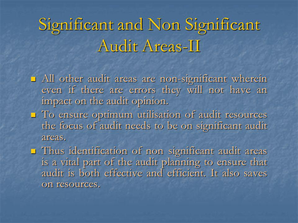 Significant and Non Significant Audit Areas-II All other audit areas are non-significant wherein even if there are errors they will not have an impact on the audit opinion.