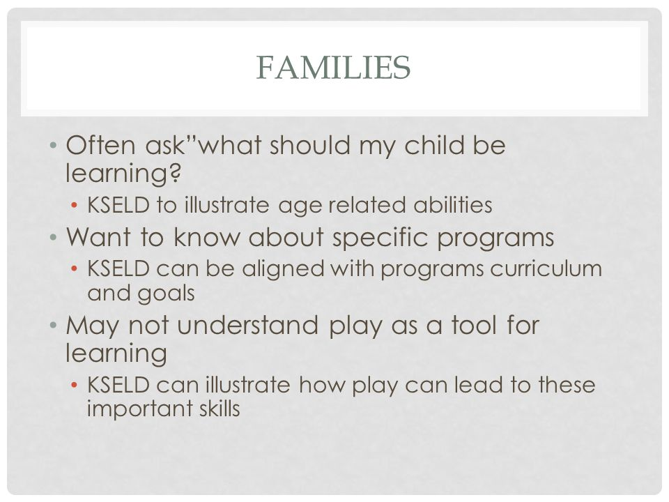 FAMILIES Often ask what should my child be learning.