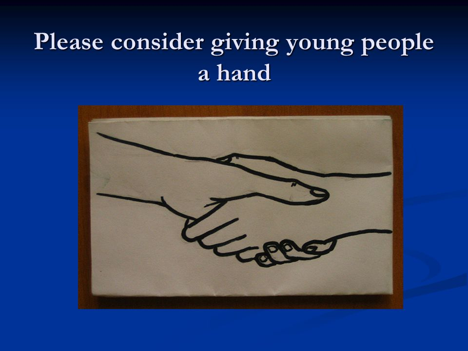 Please consider giving young people a hand