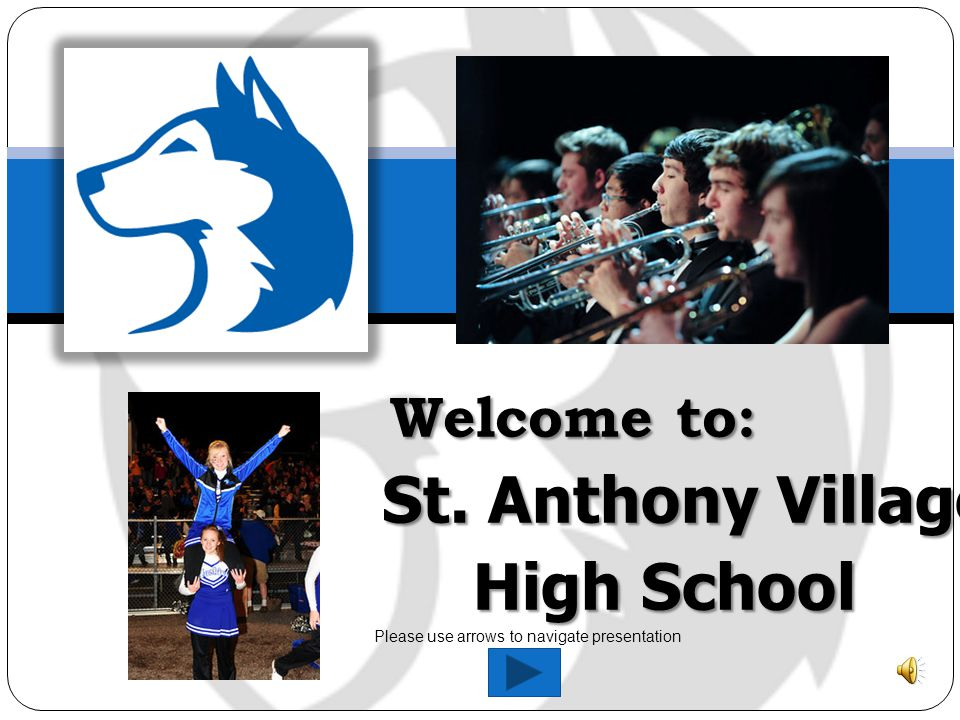 Welcome to: St. Anthony Village High School Welcome to: St.
