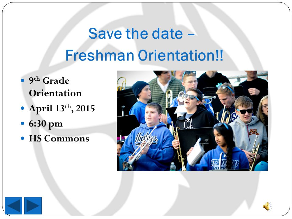 Save the date – Freshman Orientation!! 9 th Grade Orientation April 13 th, :30 pm HS Commons
