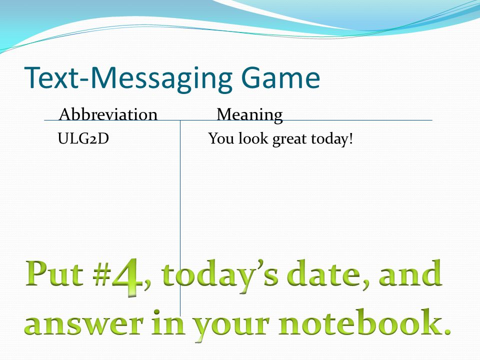 Text-Messaging Game Abbreviation Meaning ULG2D You look great today!