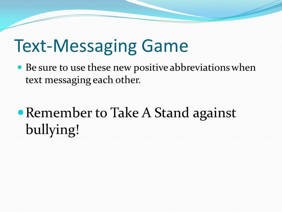 Text-Messaging Game Be sure to use these new positive abbreviations when text messaging each other.