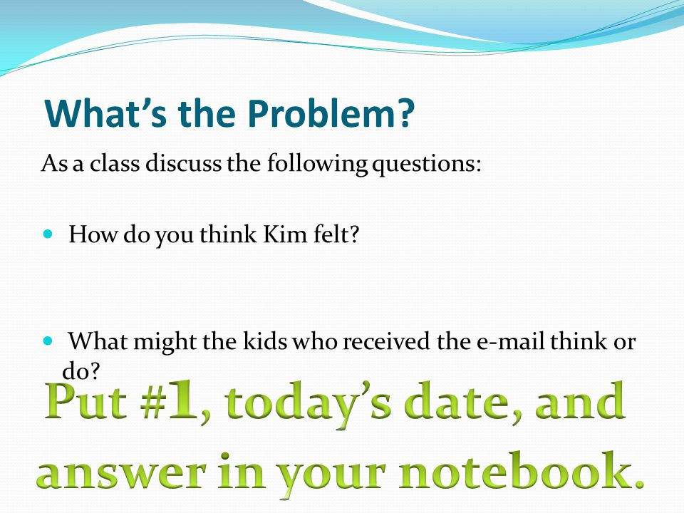 What's the Problem. As a class discuss the following questions: How do you think Kim felt.