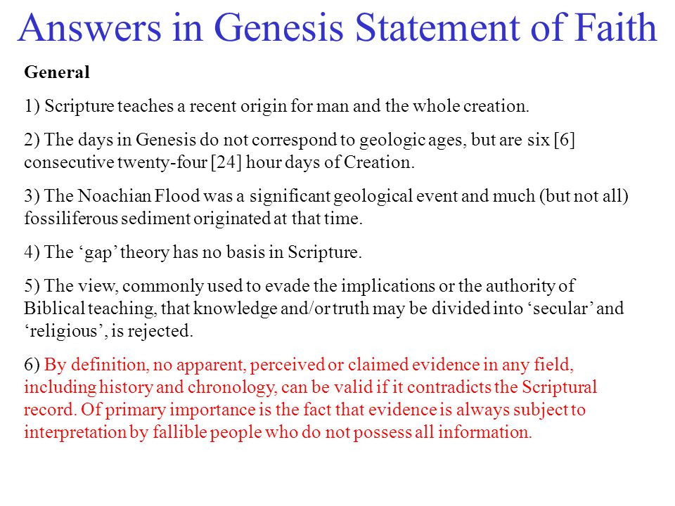 Answers in Genesis Statement of Faith General 1) Scripture teaches a recent origin for man and the whole creation.