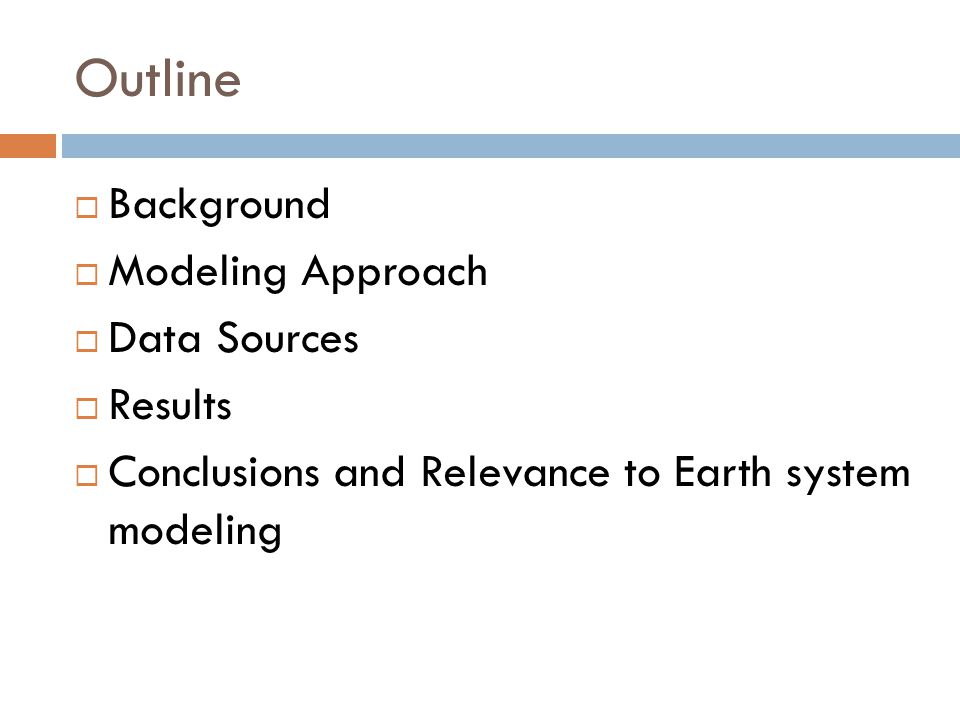 Outline  Background  Modeling Approach  Data Sources  Results  Conclusions and Relevance to Earth system modeling