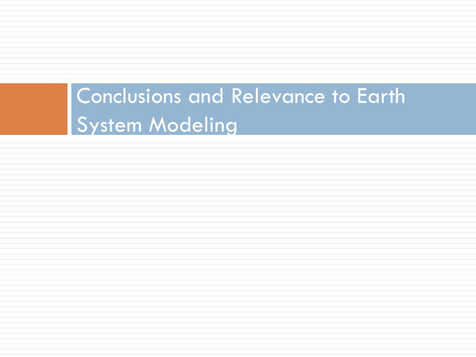 Conclusions and Relevance to Earth System Modeling