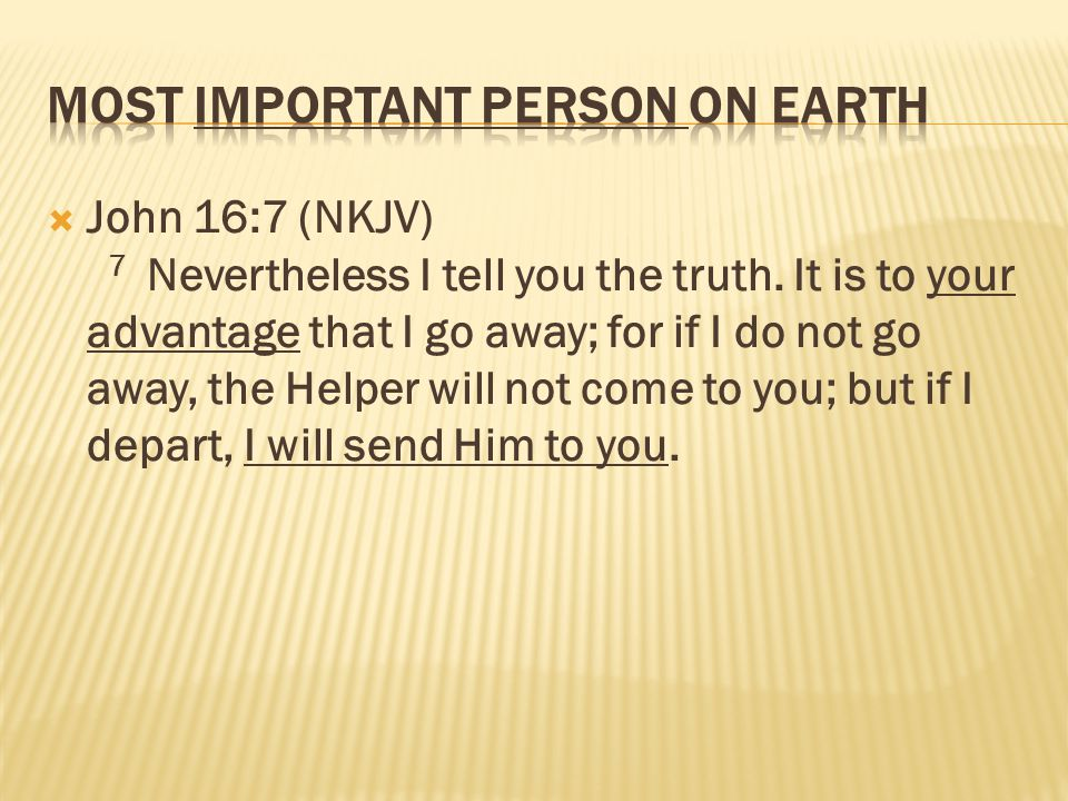  John 16:7 (NKJV) 7 Nevertheless I tell you the truth.