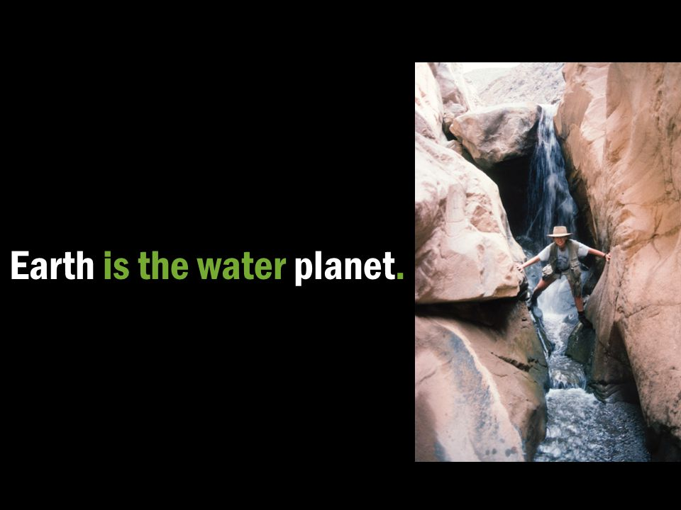 Earth is the water planet.
