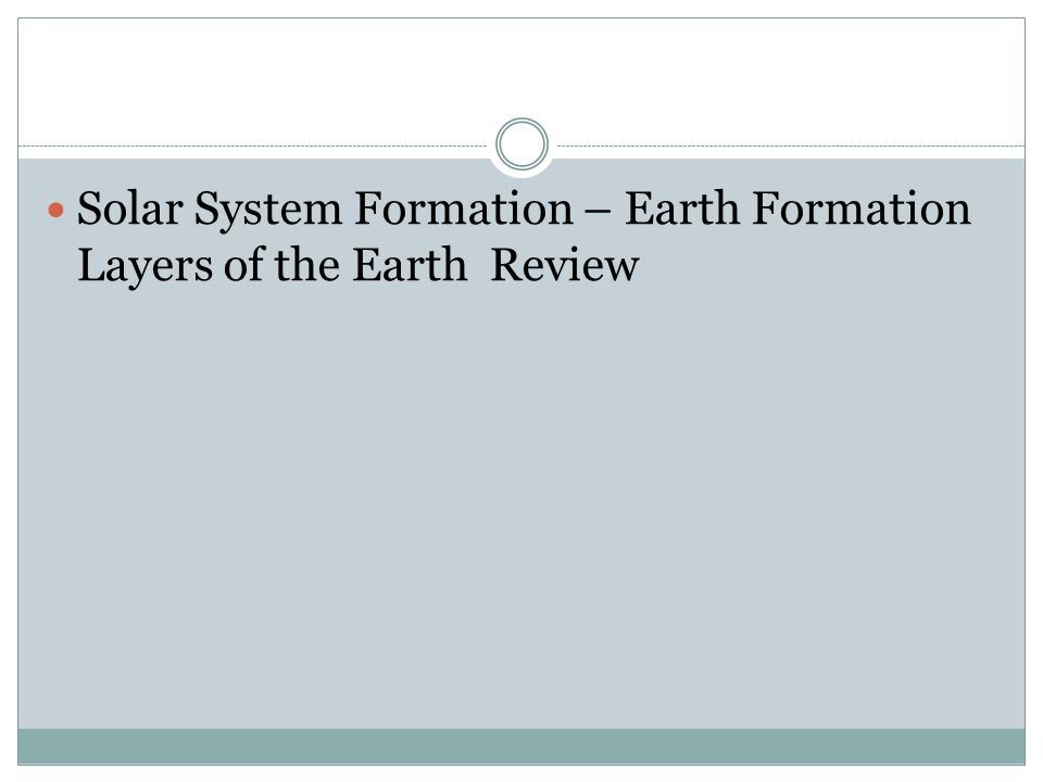 Solar System Formation – Earth Formation Layers of the Earth Review