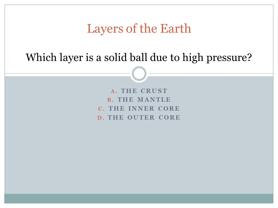 A. THE CRUST B. THE MANTLE C. THE INNER CORE D.