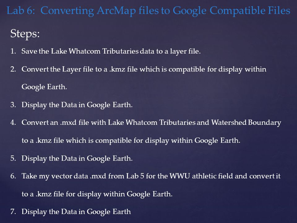 Lab 6: Converting ArcMap files to Google Compatible Files Steps: 1