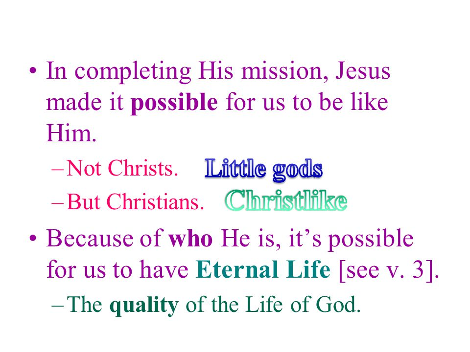 In completing His mission, Jesus made it possible for us to be like Him.