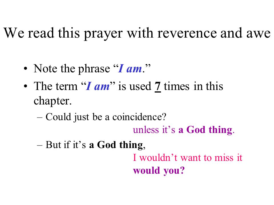 We read this prayer with reverence and awe Note the phrase I am. The term I am is used 7 times in this chapter.