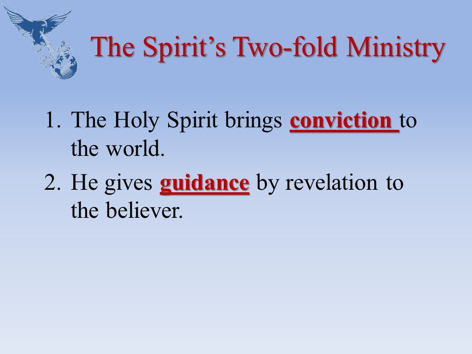 The Spirit's Two-fold Ministry conviction 1.The Holy Spirit brings conviction to the world.