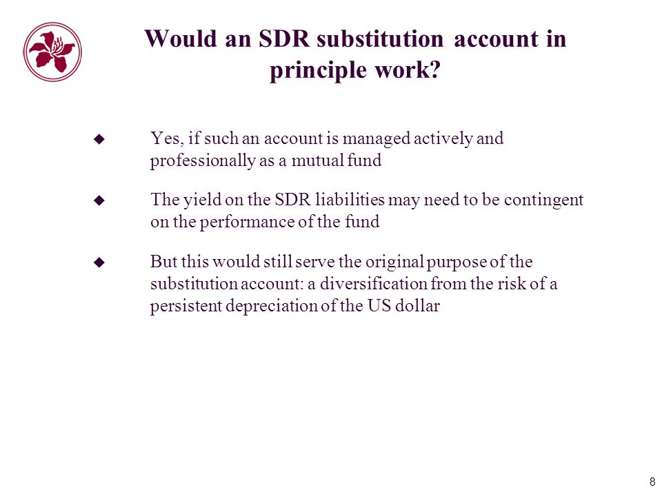 8 Would an SDR substitution account in principle work.