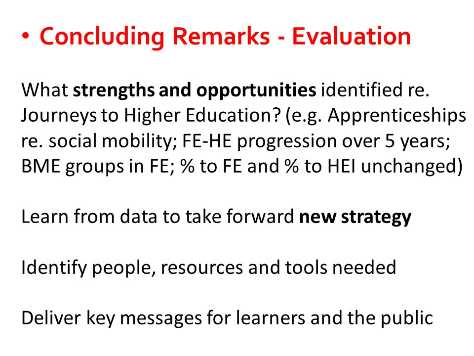Concluding Remarks - Evaluation What strengths and opportunities identified re.