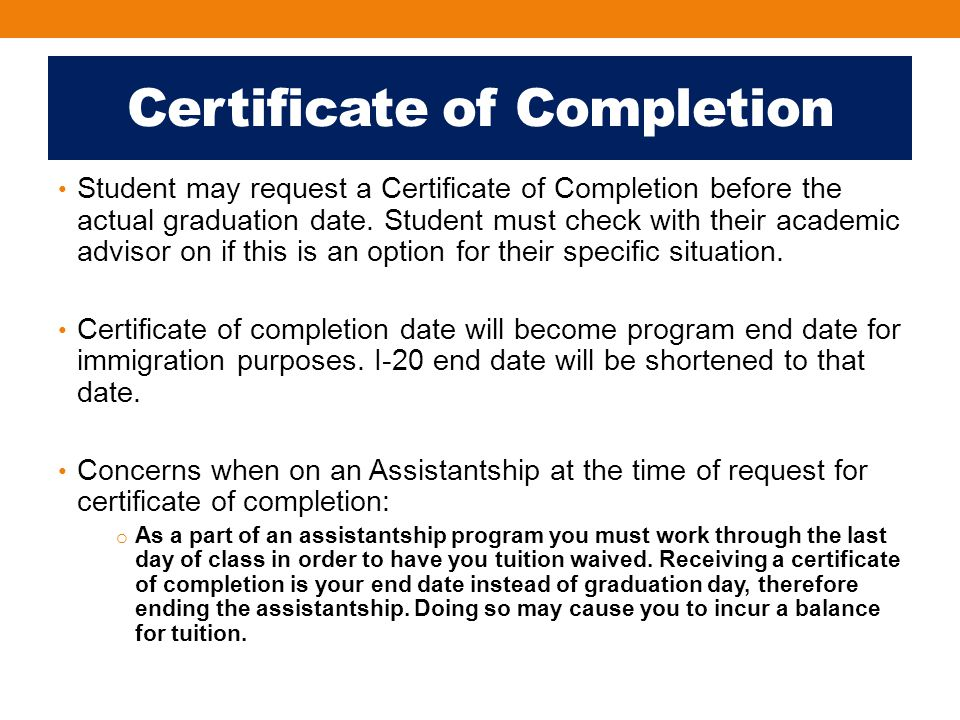 Certificate of Completion Student may request a Certificate of Completion before the actual graduation date.