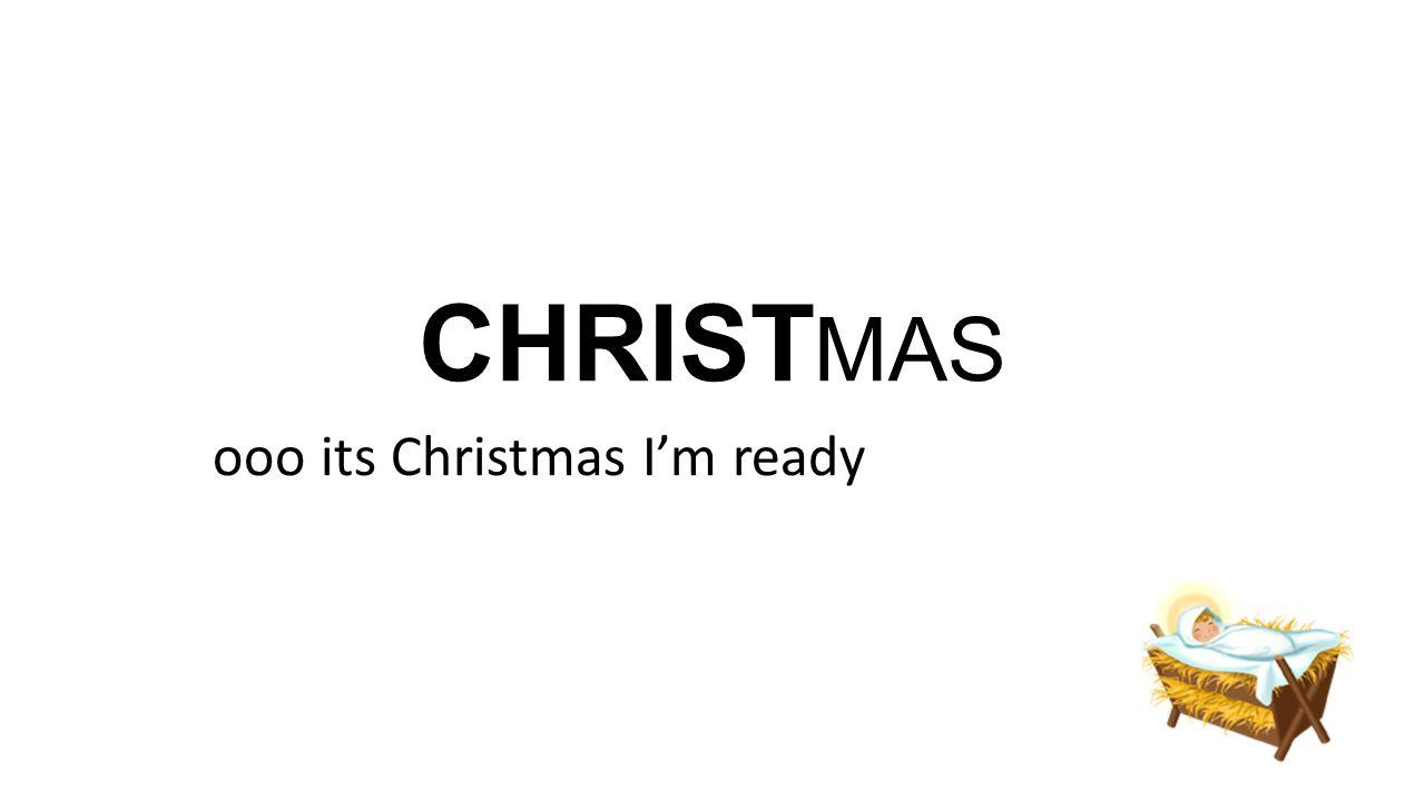 CHRIST MAS ooo its Christmas I\'m ready. CHRIST MAS Have you ever ...