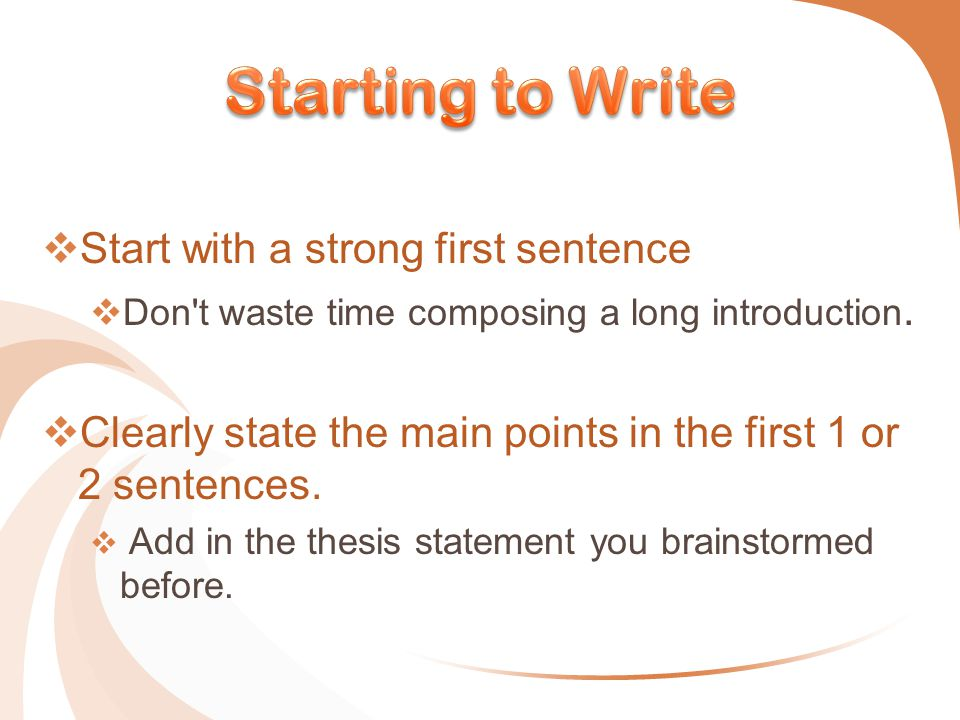  Start with a strong first sentence  Don t waste time composing a long introduction.