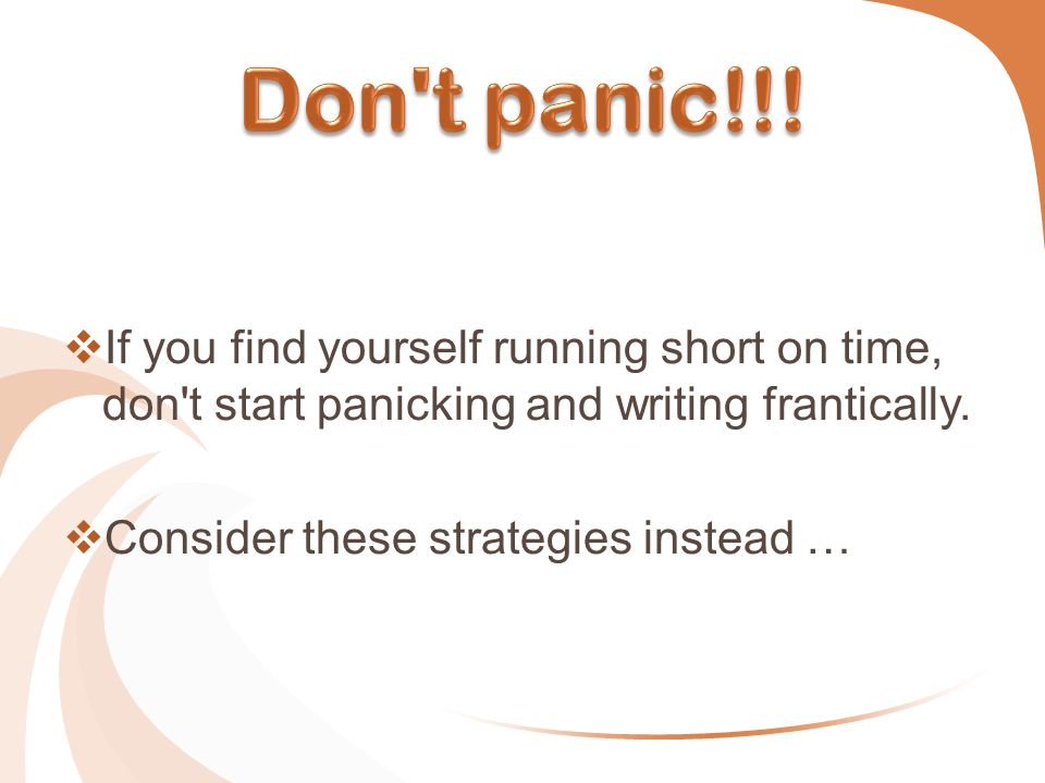  If you find yourself running short on time, don t start panicking and writing frantically.