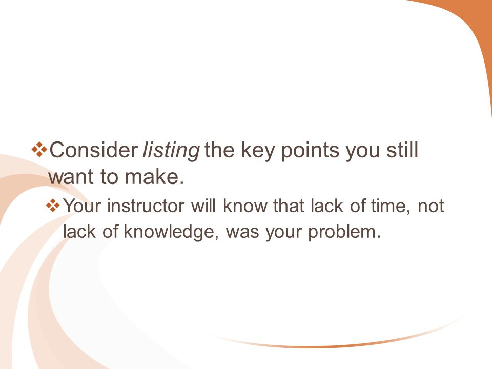  Consider listing the key points you still want to make.