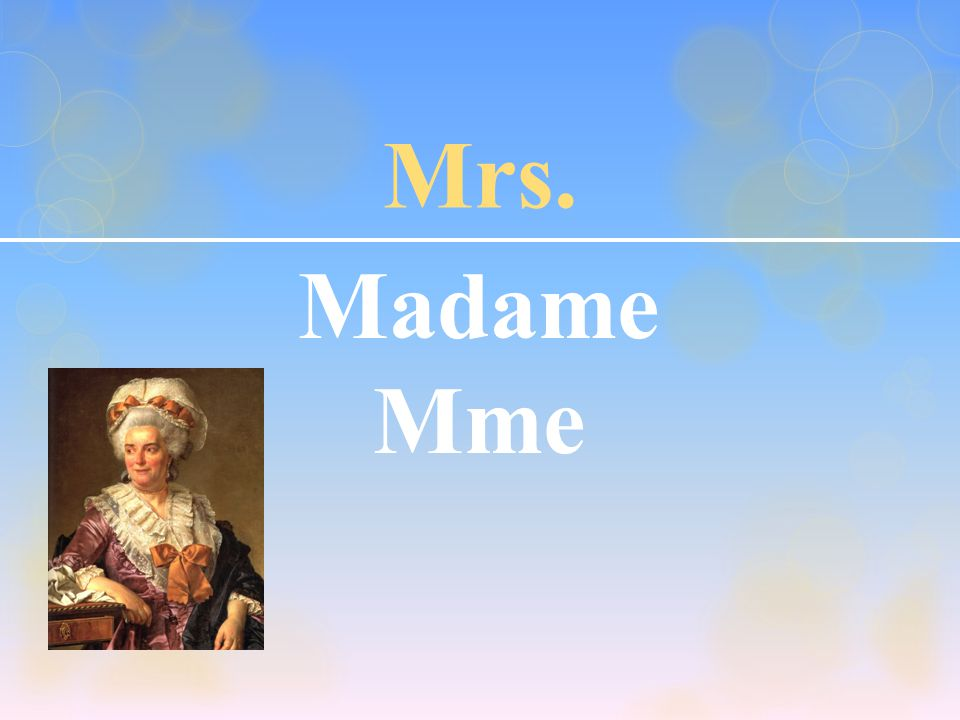 Mrs. Madame Mme