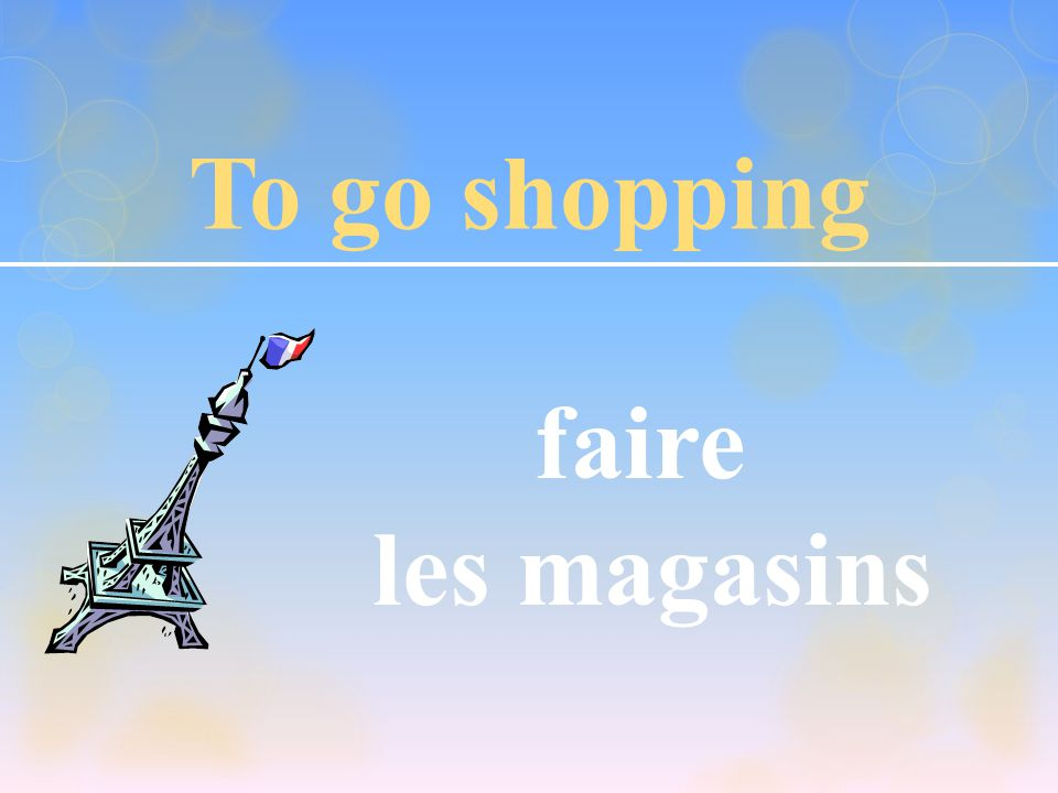 To go shopping faire les magasins