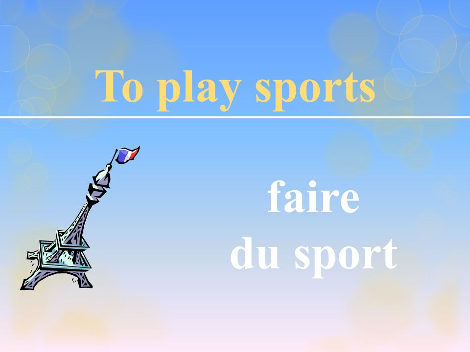 To play sports faire du sport