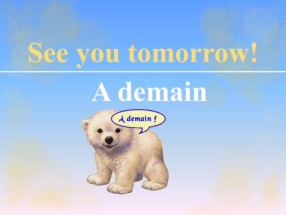 See you tomorrow! A demain