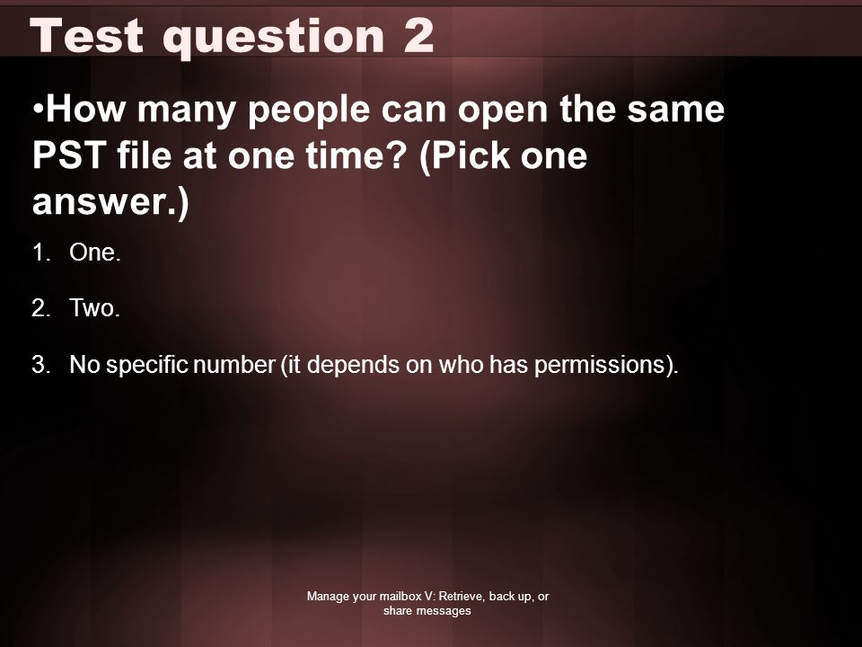 Test question 2 How many people can open the same PST file at one time.