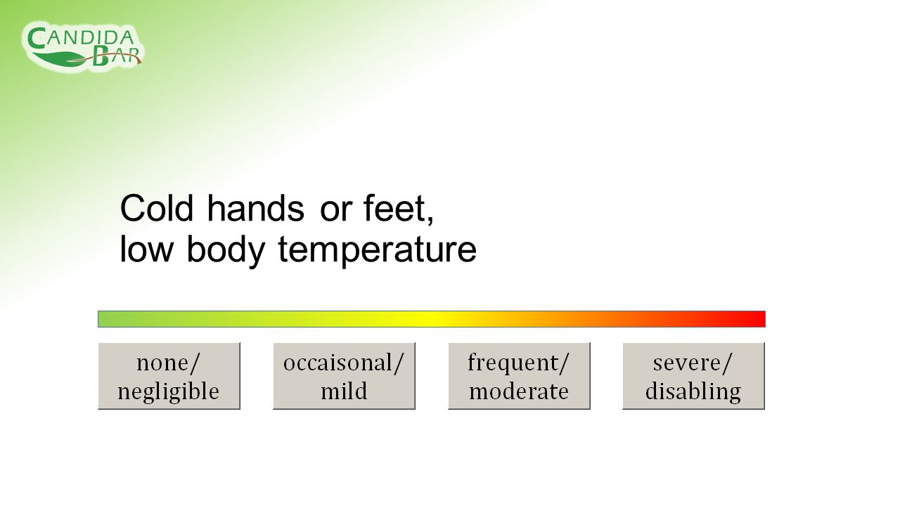Cold hands or feet, low body temperature