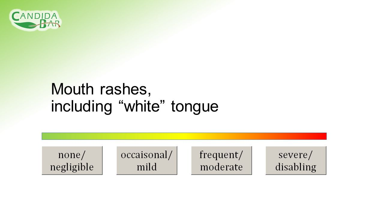 Mouth rashes, including white tongue