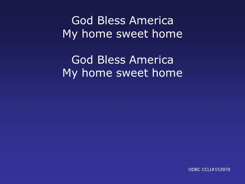 God Bless America My home sweet home God Bless America My home sweet home