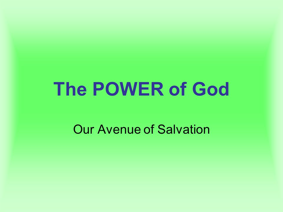 The POWER of God Our Avenue of Salvation