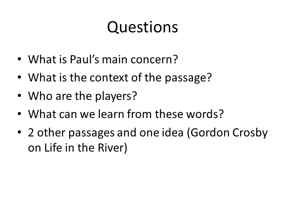 Questions What is Paul's main concern. What is the context of the passage.