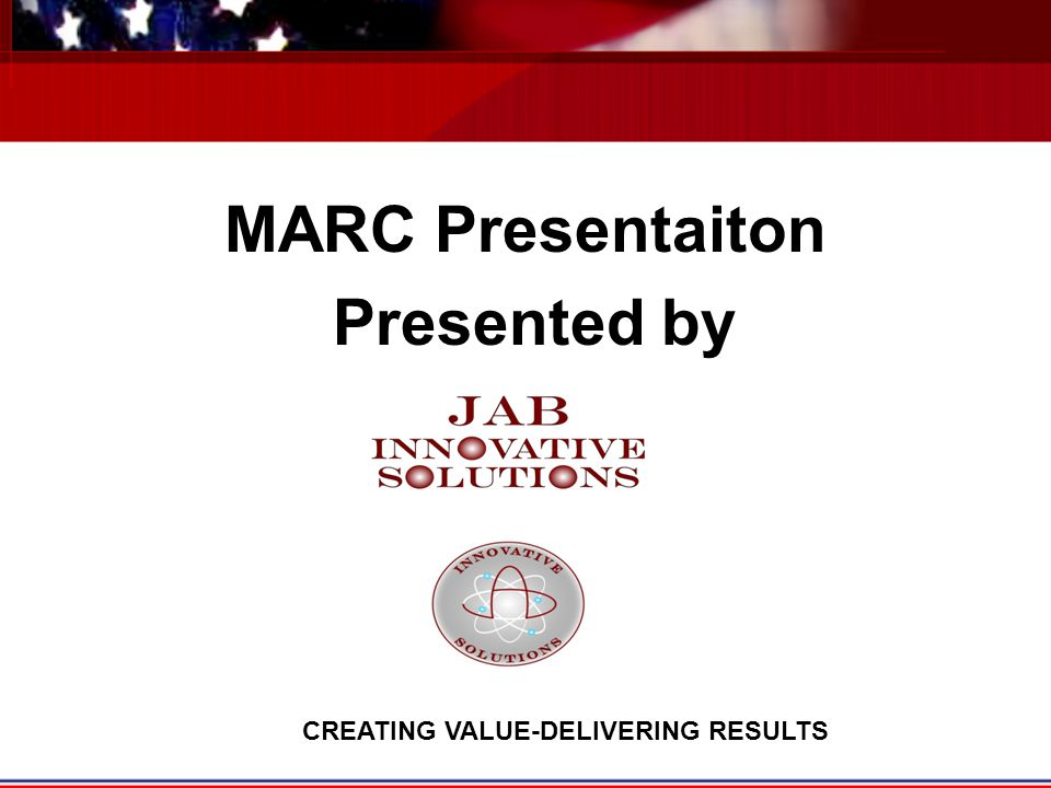 MARC Presentaiton Presented by CREATING VALUE-DELIVERING RESULTS